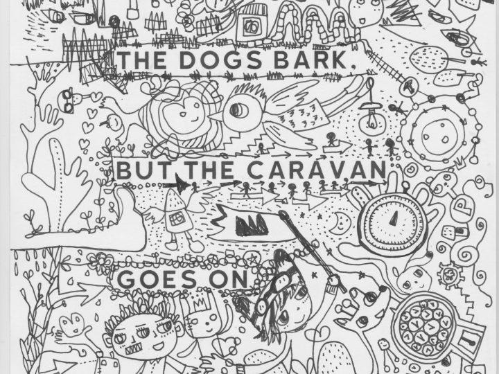 The dogs bark, but the caravan goes on. どこかに行くだけが冒険じゃない、自分の信じた道を進む
